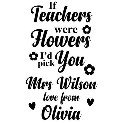 Personalised If Teachers were Flowers S/a Vinyl